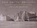 The Arctic Regions: Illustrated with Photographs Taken on an Art Expedition to Greenland, with a Descriptive Narrative by the Artist: Bradford, William (Michael Lapides, ed)