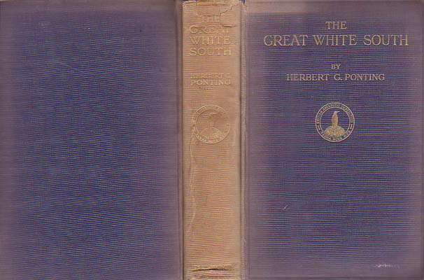 The Great White South: Being an Account of Experiences with Captain Scott's South Pole Expedition and of the Nature Life of the Antarctic: Ponting, Herbert G.