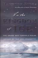 In the Kingdom of Ice: The Grand and Terrible Polar Voyage of the USS Jeannette: Sides, Hampton
