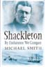 Shackleton: By Endurance We Conquer: Smith, Michael