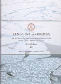 Penguins and Primus: An Account of the Northern Expedition June 1910 – February 1913: Dickason, Harry