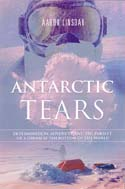 Antarctic Tears: Determination, Adversity, and the Pursuit of a Dream at the Bottom of the World: Linsdau, Aaron