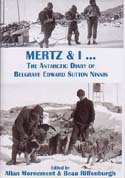 Mertz & I … The Antarctic Diary of Belgrave Edward Sutton Ninnis: Mornement, Allan & Beau Riffenburgh, eds.