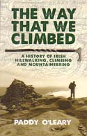 The Way That We Climbed: A History of Irish Hillwalking, Climbing and Mountaineering: O'Leary, Paddy
