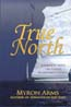 True North: Journeys into the Great Northern Ocean: Arms, Myron