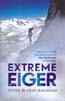 Extreme Eiger: The Race to Climb the Direct Route up the North Face of the Eiger: Gillman, Peter & Leni