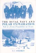 The Royal Navy and Polar Exploration Vol 2: From Franklin to Scott: Coleman, E. C.