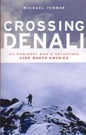 Crossing Denali: An Ordinary Man's Adventure Atop North America: Fenner, Michael