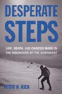 Desperate Steps: Life, Death, and Choices Made in the Mountains of the Northeast: Kick, Peter W.