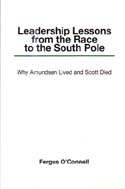 Leadership Lessons from the Race to the South Pole: Why Amundsen Lived and Scott Died: O'Connell, Fergus