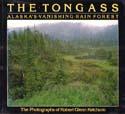 The Tongass: Alaska's Vanishing Rain Forest – The Photographs of Robert Glenn Ketchum: Ketchum, Robert Glenn & Carey D. Ketchum