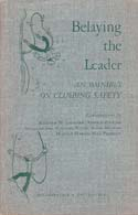 Belaying the Leader: An Omnibus on Climbing Safety: Leonard, Richard M., et al.