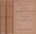 Scott's Last Expedition: In Two Volumes Vol. I. The Journals of Captain R. F. Scott, R. N., C. V. O. Vol. II. Being the Reports of the Journeys and the Scientific Work Undertaken by Dr. E. A. Wilson and the Surviving Members of the Expedition: Scott, Robert Falcon