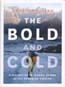The Bold and Cold: A History of 25 Classic Climbs in the Canadian Rockies: Pullan, Brandon