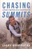 Chasing Summits: In Pursuit of High Places and an Unconventional Life: Harrington, Garry