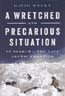 A Wretched and Precarious Situation: In Search of the Last Arctic Frontier: Welky, David
