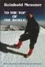 To the Top of the World: Alpine Challenges in the Himalaya and Karakoram: Messner, Reinhold