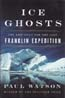 Ice Ghosts: The Epic Hunt for the Lost Franklin Expedition: Watson, Paul