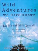 Wild Adventures We Have Known: My Life with Willi Unsoeld: Unsoeld, Jolene