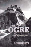 The Ogre: Biography of a Mountain and the Dramatic Story of the First Ascent: Scott, Doug
