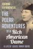 The Polar Adventures of a Rich American Dame: A Life of Louise Arner Boyd: Kafarowski, Joanna
