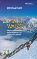 And Death Walks with Them: Above Eight Thousand Metres with Pakistani Porters from Shimshal: Fladt, Christiane
