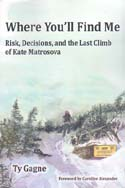 Where You'll Find Me: Risk, Decisions, and the Last Climb of Kate Matrosova: Gagne, Ty