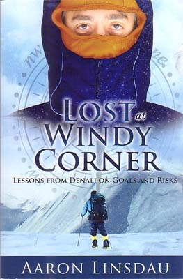 Lost at Windy Corner: Lessons from Denali on Goals and Risks: Linsdau, Aaron