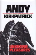 Unknown Pleasures: Collected Writing on Life, Death, Climbing and Everything in Between: Kirkpatrick, Andy