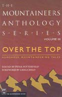 Over The Top: Humorous Mountaineering Tales - The Mountaineers Anthology Series Vol III: Potterfield, Peter, ed.