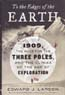 To the Edges of the Earth: 1909, the Race for the Three Poles, and the Climax of the Age of Exploration: Larson, Edward J.
