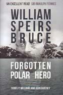 William Speirs Bruce: Forgotten Polar Hero: Williams, Isobel & John Dudeney