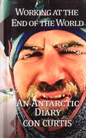 Working at the End of the World: An Antarctic Diary: Curtis, Con
