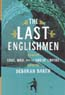 The Last Englishmen: Love, War, and the End of Empire: Baker, Deborah