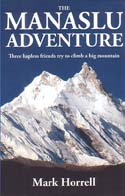 The Manaslu Adventure: Three Hapless Friends Try to Climb a Big Mountain: Horrell, Mark