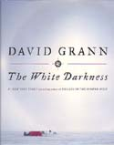 The White Darkness: Grann, David