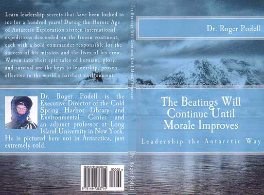 The Beatings Will Continue Until Moral Improves: Leadership the Antarctic Way: Podell, Dr. Roger