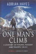 One Man's Climb: A Journey of Trauma, Tragedy and Triumph on K2: Hayes, Adrian