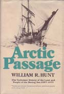 Arctic Passage: The Turbulent History of the Land and People of the Bering Sea 1697-1975: Hunt, William R.