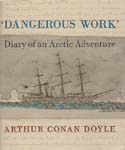 Dangerous Work: Diary of an Arctic Adventure: Doyle, Arthur Conan