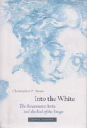 Into the White: The Renaissance Arctic and the End of the Image: Heuer, Christopher P.