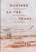 Hunters on the Track: William Penny and the Search for Franklin: Ross, W. Gillies