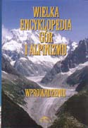 Wielka Encyklopedia Gór i Alpinizmu: Tom I Wprowadzenie [The Great Encyclopedia of Mountains and Mountaineering: Vol I Introduction]: Kiełkowski, Jan, Małgorzaty Kiełkowski, et al.
