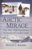 Arctic Mirage: The 1913-1920 Expedition in Search of Crocker Land: Solberg, Winton U.