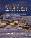 Scott Base Antarctica: The Early Years: Webster, Don