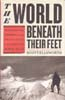 The World Beneath Their Feet: Mountaineering, Madness, and the Deadly Race to Summit the Himalayas: Ellsworth, Scott