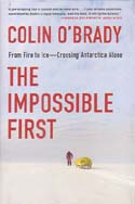 The Impossible First: From Fire to Ice – Crossing Antarctica Alone: O'Brady, Colin
