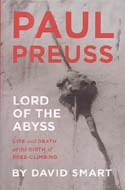 Paul Preuss: Lord of the Abyss – Life and Death at the Birth of Free-Climbing: Smart, David