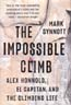 The Impossible Climb: Alex Honnold, El Capitan, and the Climbing Life: Synnott, Mark