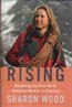 Rising: Becoming the First North American Woman on Everest: Wood, Sharon
